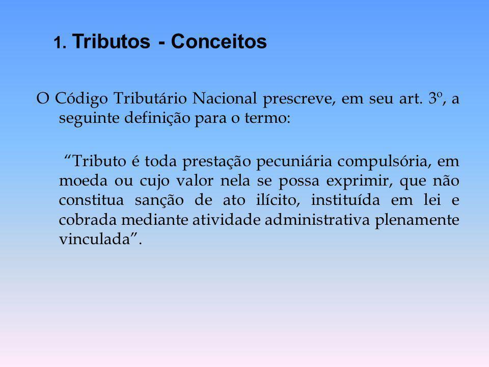 """O Código Tributário Nacional prescreve, em seu art. 3º, a seguinte definição para o termo: """"Tributo é toda prestação pecuniária compulsória, em moeda"""