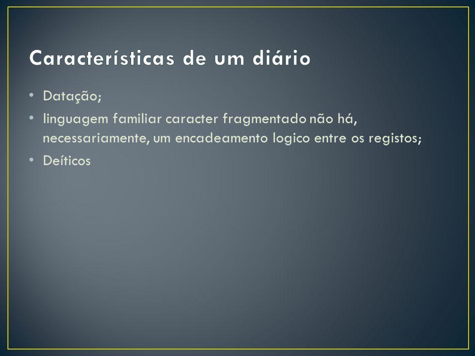 Datação; linguagem familiar caracter fragmentado não há, necessariamente, um encadeamento logico entre os registos; Deíticos