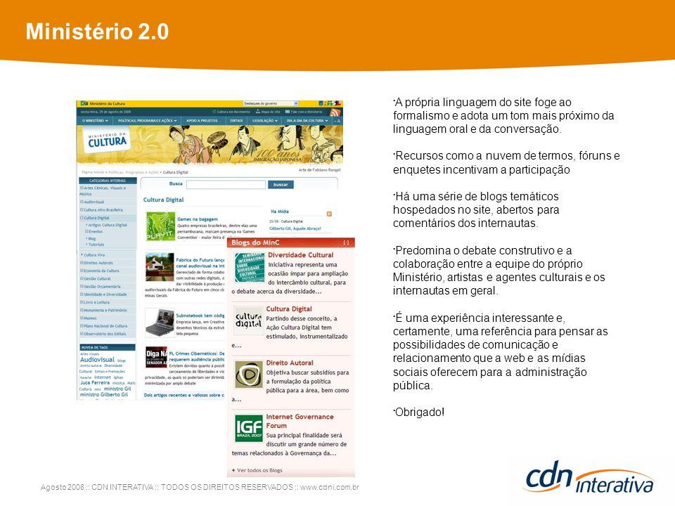 Agosto 2008 :: CDN INTERATIVA :: TODOS OS DIREITOS RESERVADOS :: www.cdni.com.br Ministério 2.0 A própria linguagem do site foge ao formalismo e adota um tom mais próximo da linguagem oral e da conversação.