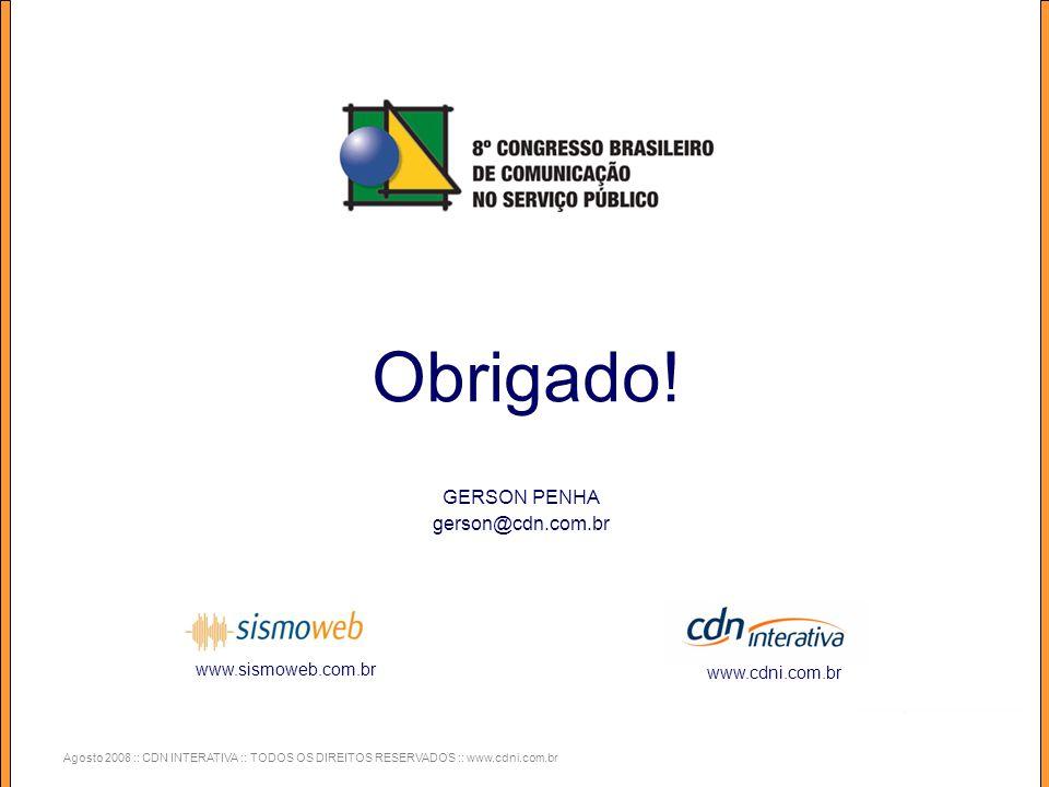 Agosto 2008 :: CDN INTERATIVA :: TODOS OS DIREITOS RESERVADOS :: www.cdni.com.br Obrigado.