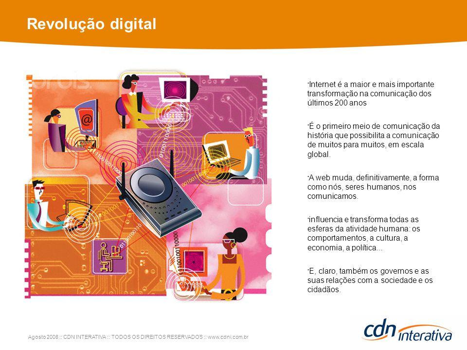 Agosto 2008 :: CDN INTERATIVA :: TODOS OS DIREITOS RESERVADOS :: www.cdni.com.br Revolução digital Internet é a maior e mais importante transformação na comunicação dos últimos 200 anos É o primeiro meio de comunicação da história que possibilita a comunicação de muitos para muitos, em escala global.
