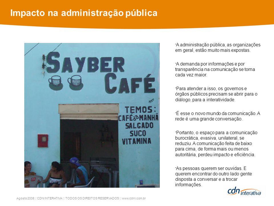 Agosto 2008 :: CDN INTERATIVA :: TODOS OS DIREITOS RESERVADOS :: www.cdni.com.br Impacto na administração pública A administração pública, as organizações em geral, estão muito mais expostas.