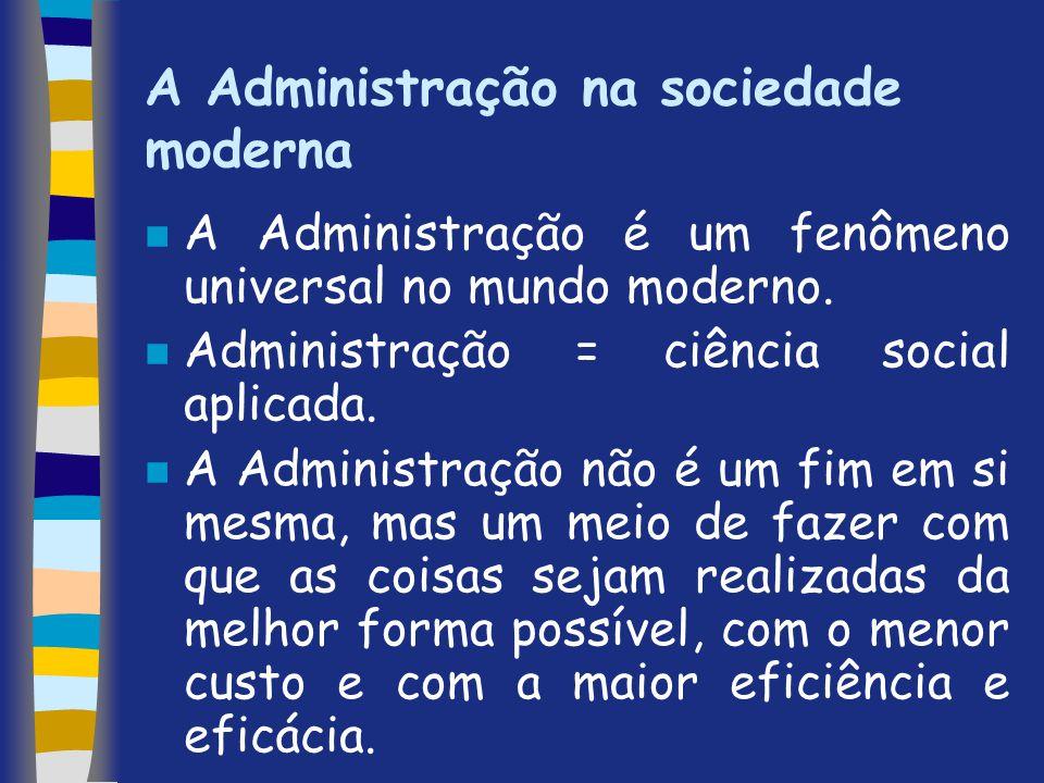 A Administração na sociedade moderna n A Administração é um fenômeno universal no mundo moderno. n Administração = ciência social aplicada. n A Admini