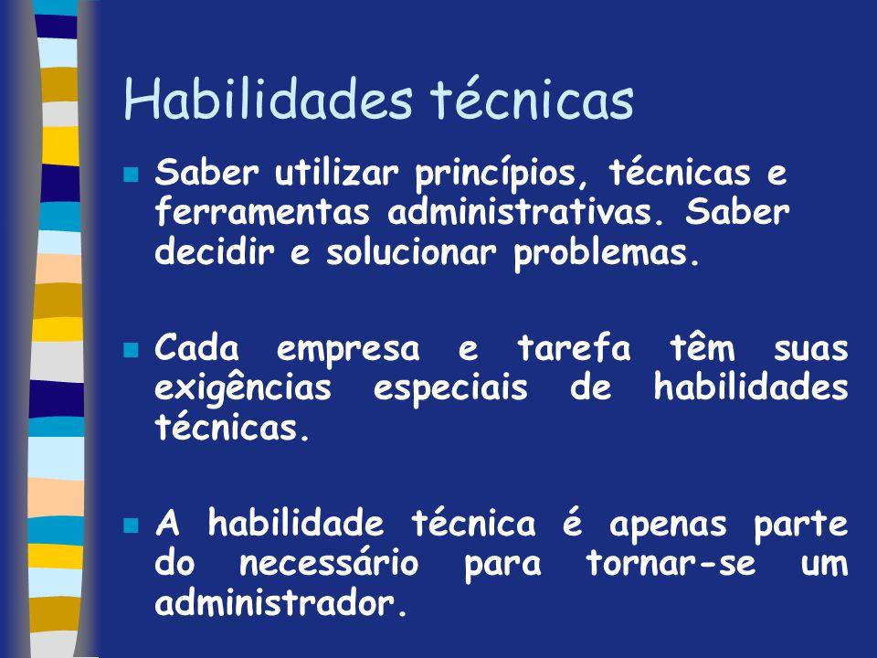 Habilidades técnicas n Saber utilizar princípios, técnicas e ferramentas administrativas. Saber decidir e solucionar problemas. n Cada empresa e taref