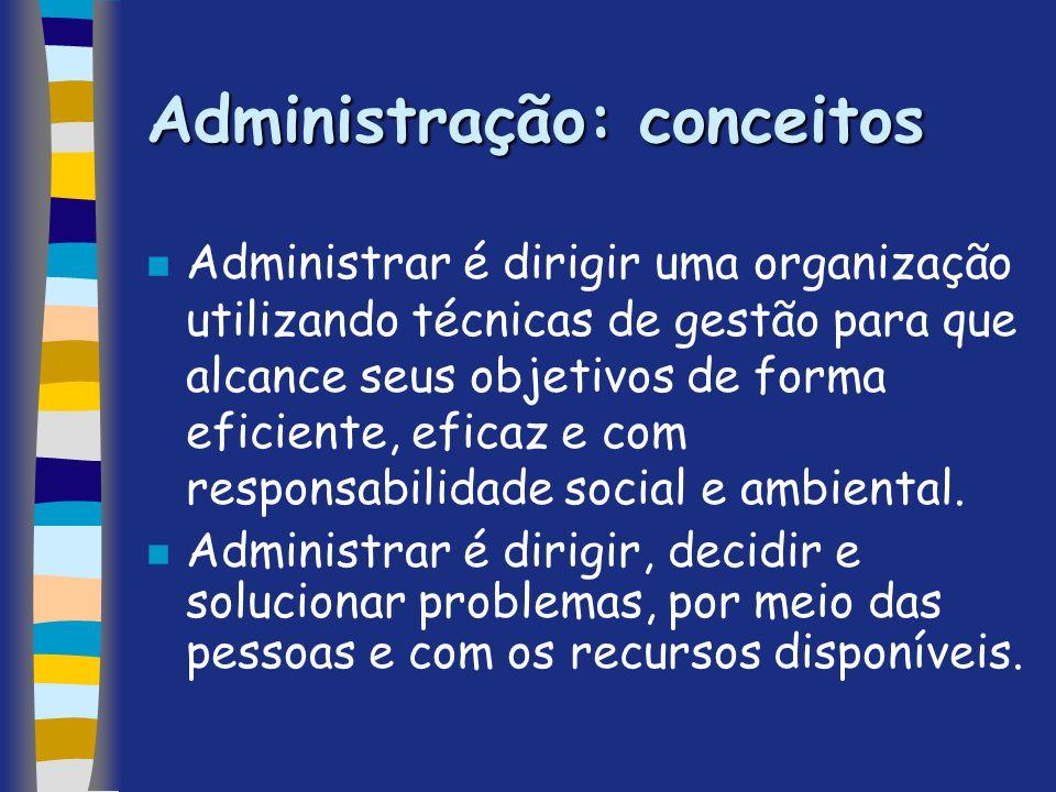 Administração: conceitos n Administrar é dirigir uma organização utilizando técnicas de gestão para que alcance seus objetivos de forma eficiente, efi