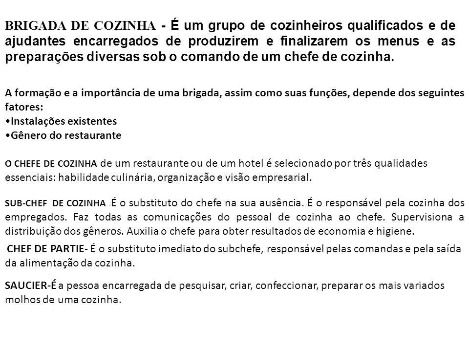 BRIGADA DE COZINHA - É um grupo de cozinheiros qualificados e de ajudantes encarregados de produzirem e finalizarem os menus e as preparações diversas