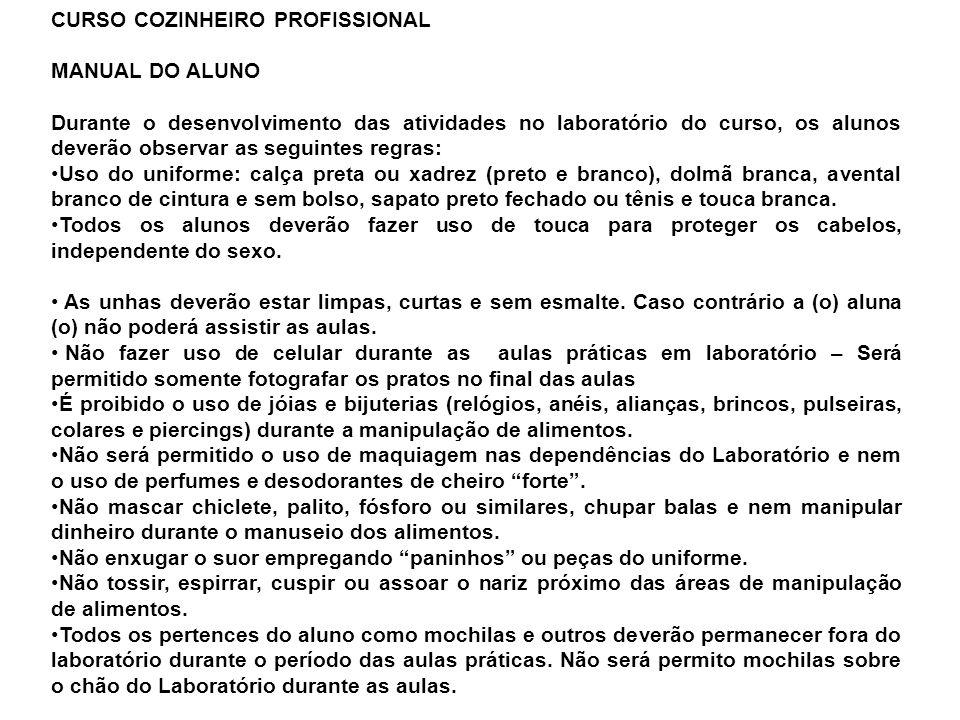 CURSO COZINHEIRO PROFISSIONAL MANUAL DO ALUNO Durante o desenvolvimento das atividades no laboratório do curso, os alunos deverão observar as seguinte