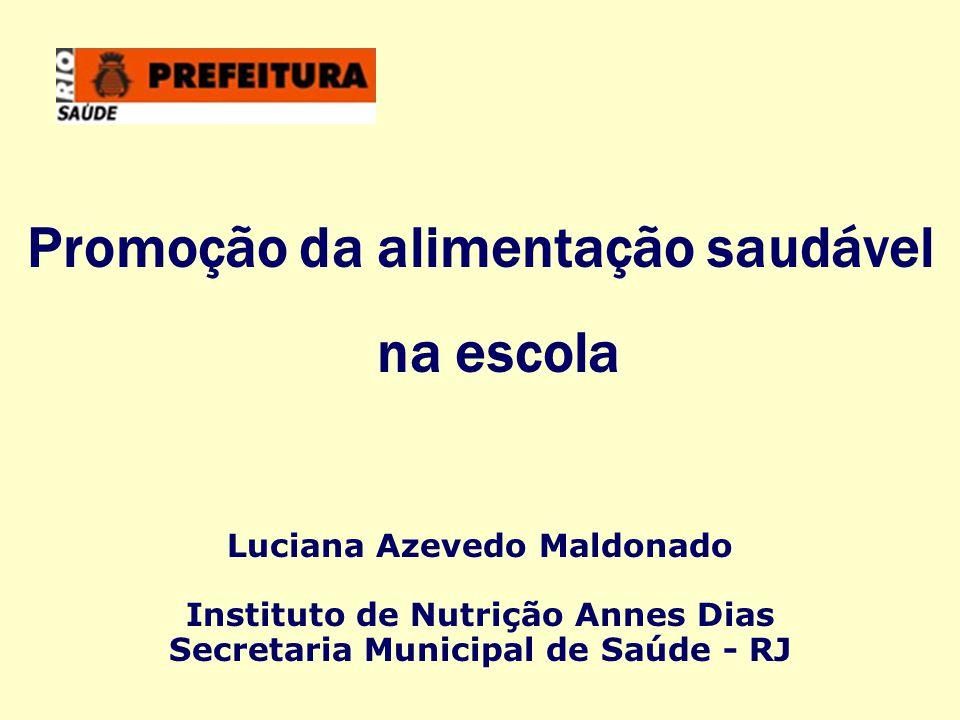 Promoção da alimentação saudável na escola Luciana Azevedo Maldonado Instituto de Nutrição Annes Dias Secretaria Municipal de Saúde - RJ