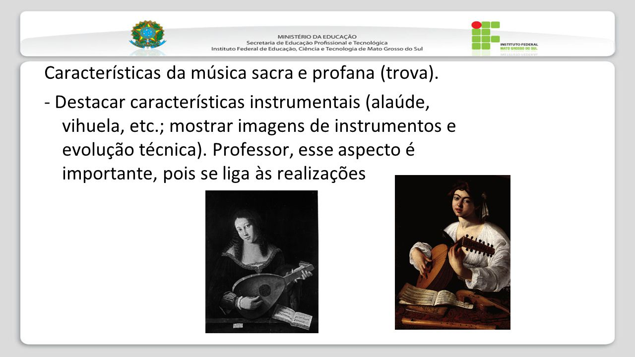 Características da música sacra e profana (trova). - Destacar características instrumentais (alaúde, vihuela, etc.; mostrar imagens de instrumentos e