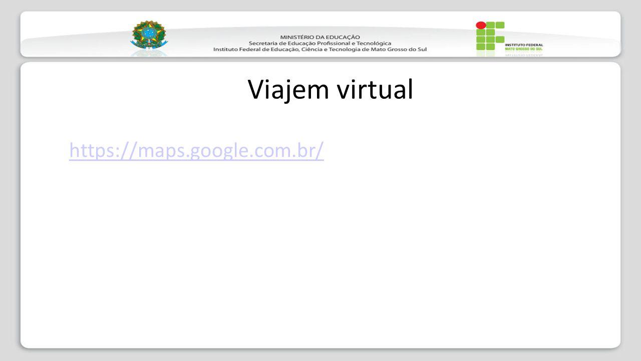 Viajem virtual https://maps.google.com.br/