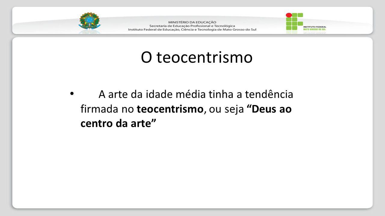 """O teocentrismo A arte da idade média tinha a tendência firmada no teocentrismo, ou seja """"Deus ao centro da arte"""""""