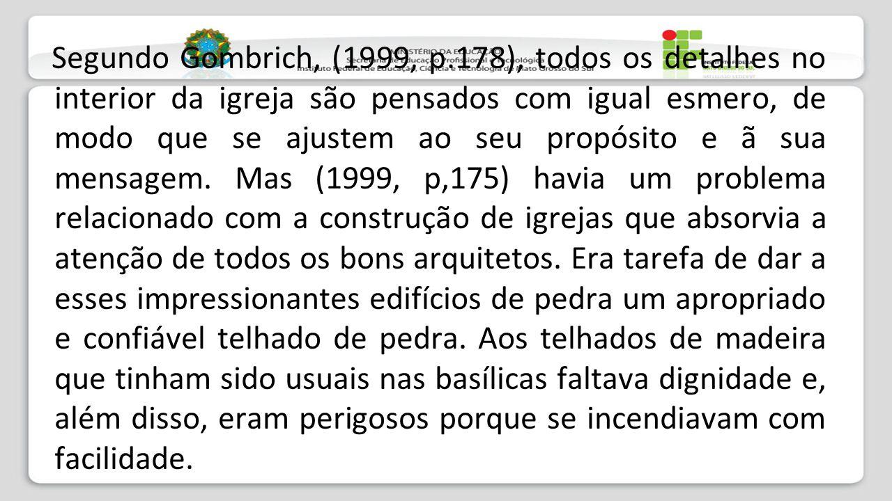 Segundo Gombrich, (1999, p.178), todos os detalhes no interior da igreja são pensados com igual esmero, de modo que se ajustem ao seu propósito e ã su
