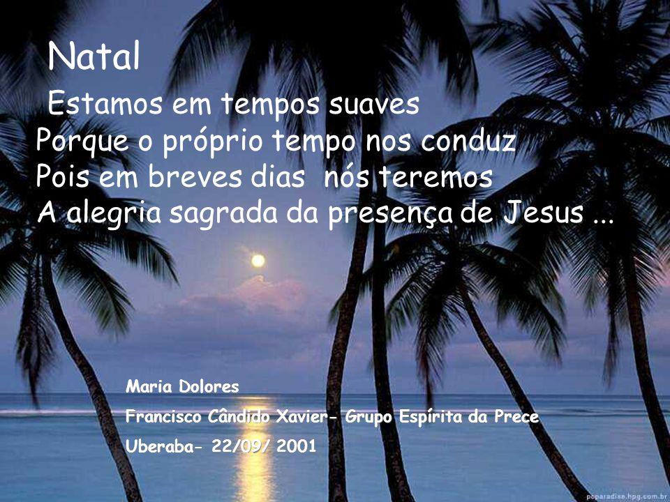 """Natal !... É a fé sempre nova Proclama,em alto louvor: -""""Jesus está construindo O mundo pleno de amor !..."""