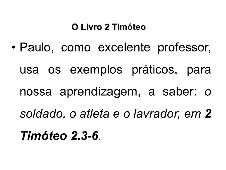 O Livro 2 Timóteo Paulo, como excelente professor, usa os exemplos práticos, para nossa aprendizagem, a saber: o soldado, o atleta e o lavrador, em 2