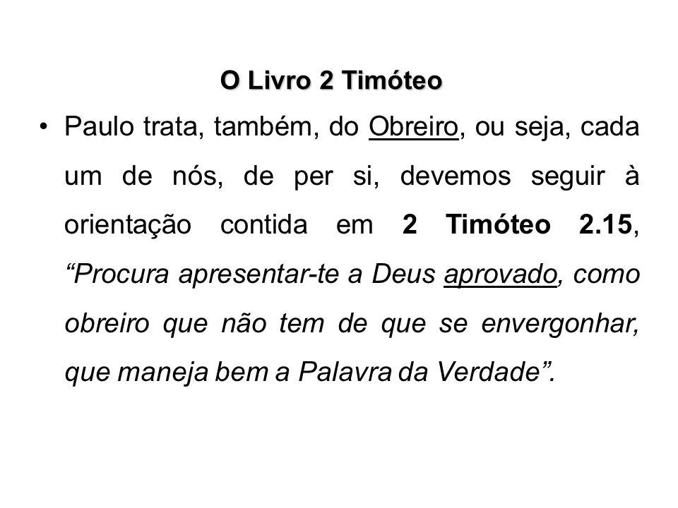 """O Livro 2 Timóteo Paulo trata, também, do Obreiro, ou seja, cada um de nós, de per si, devemos seguir à orientação contida em 2 Timóteo 2.15, """"Procura"""