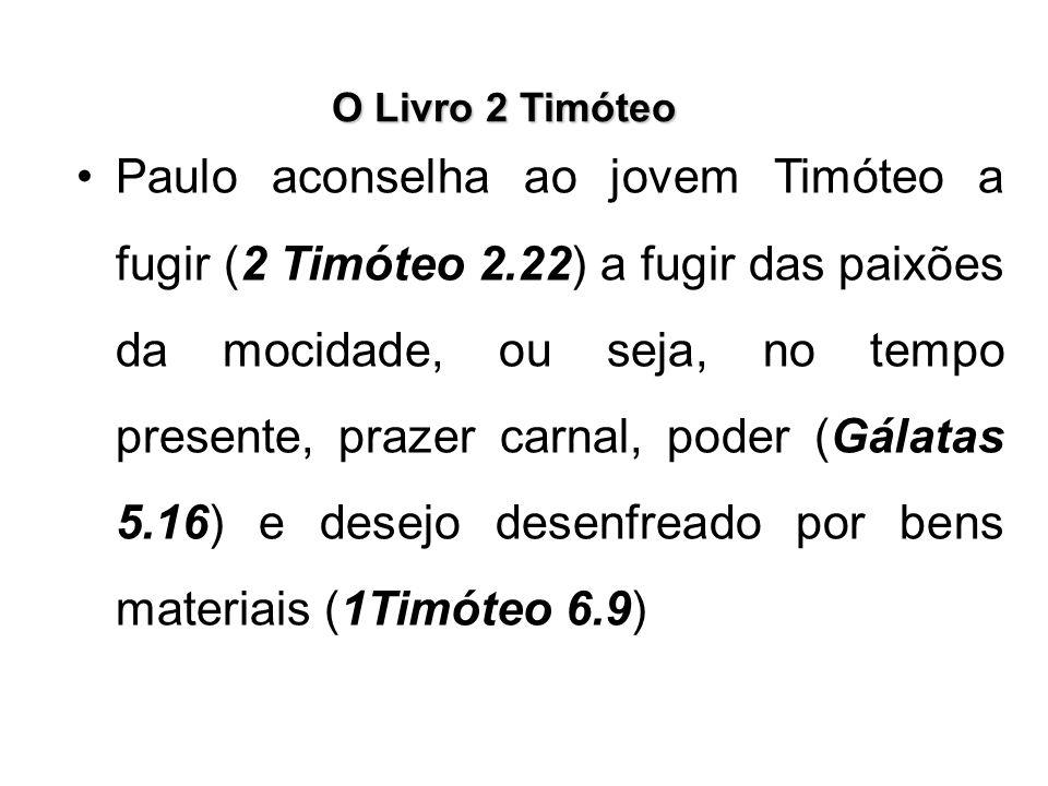 O Livro 2 Timóteo Paulo aconselha ao jovem Timóteo a fugir (2 Timóteo 2.22) a fugir das paixões da mocidade, ou seja, no tempo presente, prazer carnal