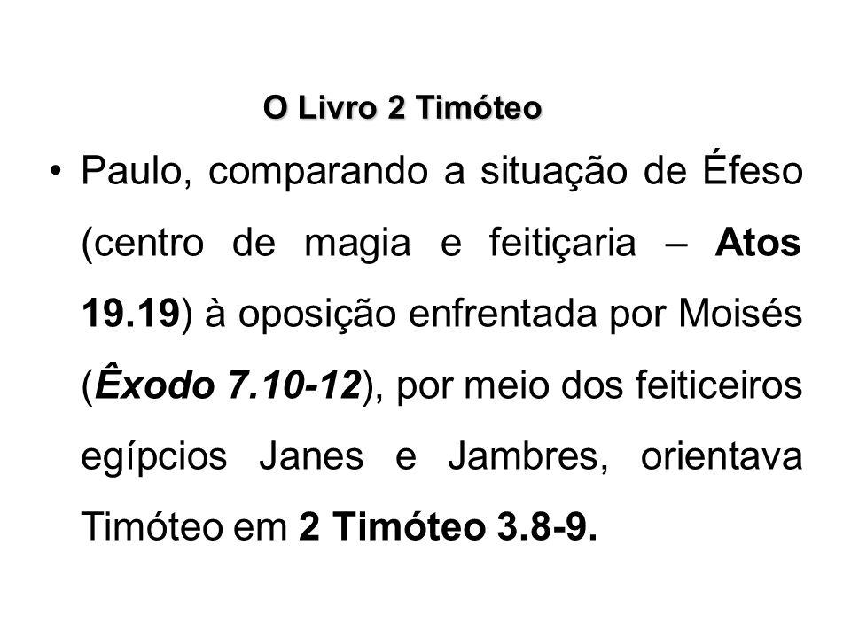 O Livro 2 Timóteo Paulo, comparando a situação de Éfeso (centro de magia e feitiçaria – Atos 19.19) à oposição enfrentada por Moisés (Êxodo 7.10-12),