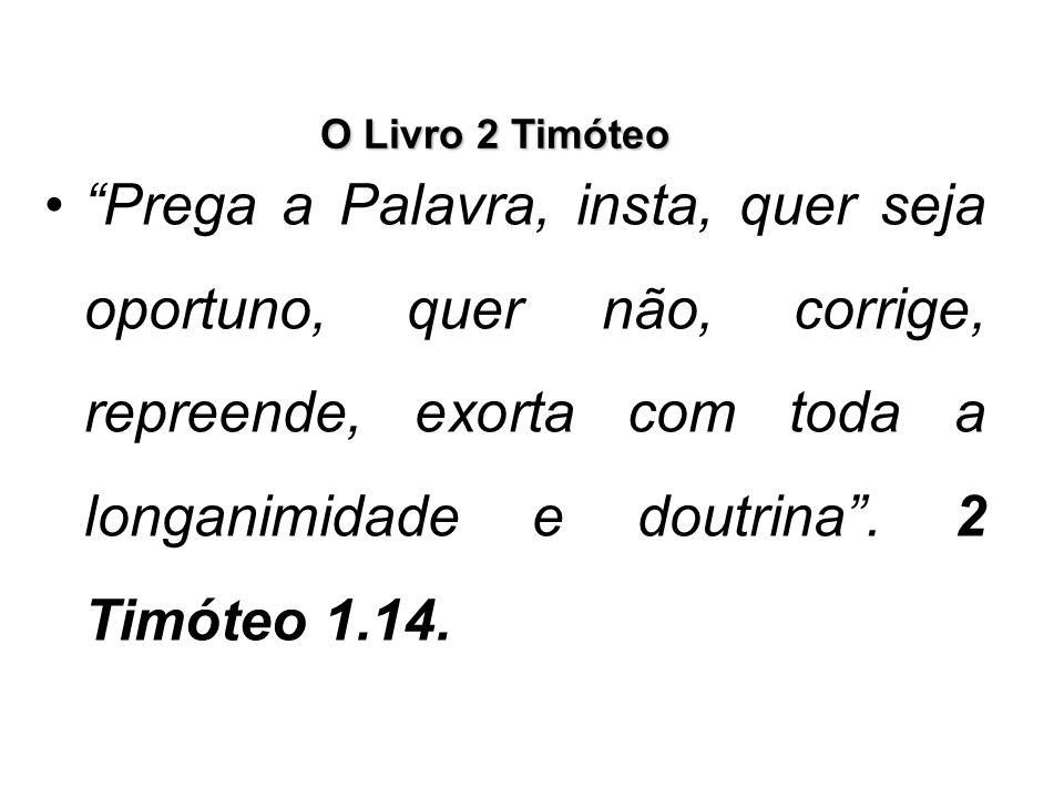 """O Livro 2 Timóteo """"Prega a Palavra, insta, quer seja oportuno, quer não, corrige, repreende, exorta com toda a longanimidade e doutrina"""". 2 Timóteo 1."""