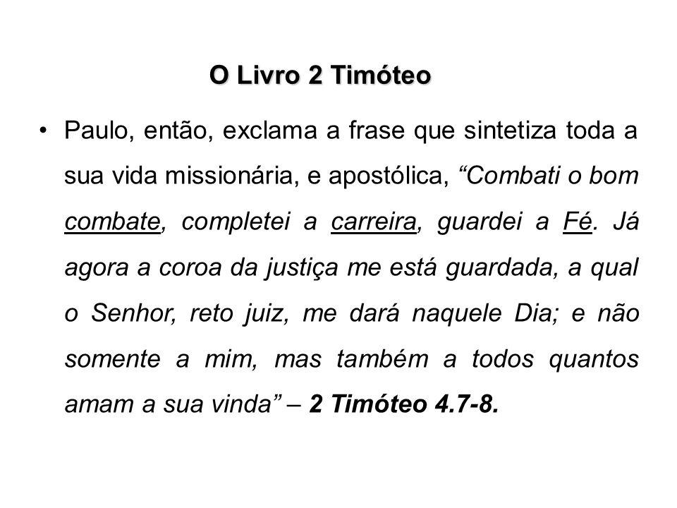 """O Livro 2 Timóteo Paulo, então, exclama a frase que sintetiza toda a sua vida missionária, e apostólica, """"Combati o bom combate, completei a carreira,"""