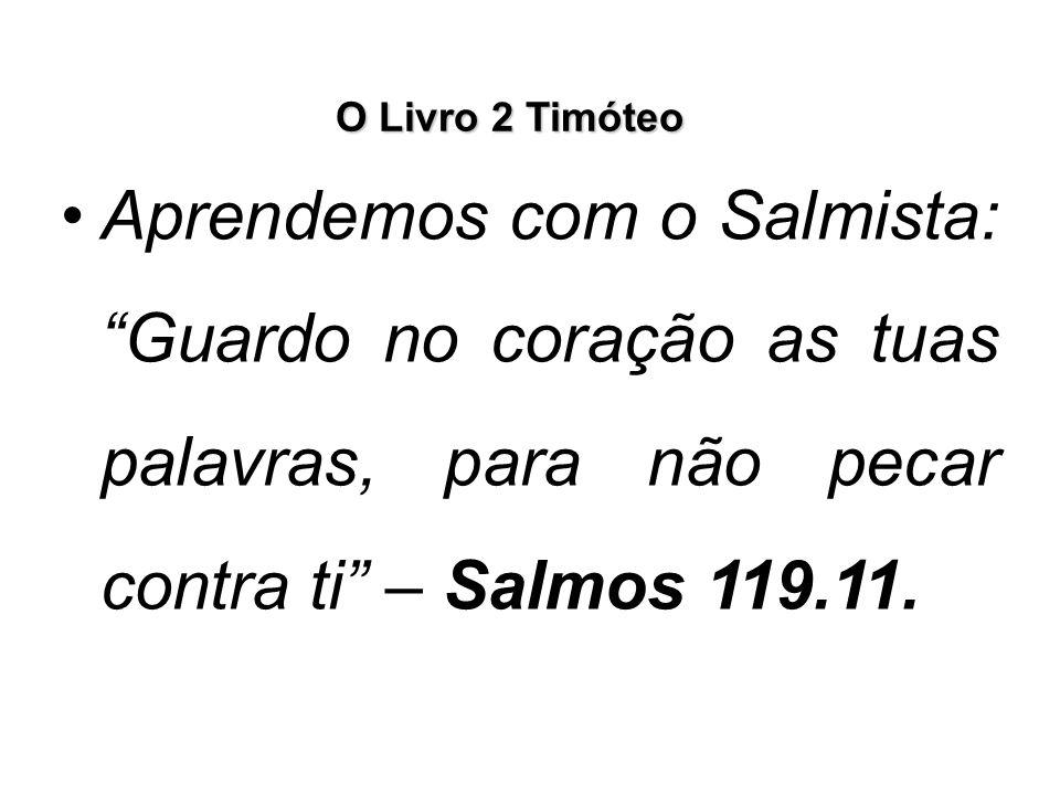 """O Livro 2 Timóteo Aprendemos com o Salmista: """"Guardo no coração as tuas palavras, para não pecar contra ti"""" – Salmos 119.11."""