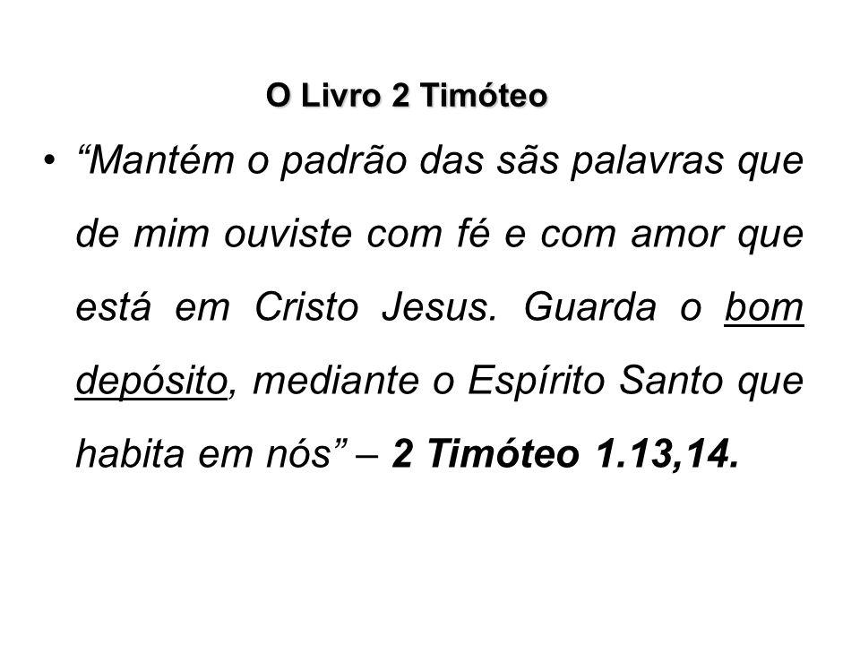 O Livro 2 Timóteo A orientação paulina de guardar o bom depósito é guardar as boas novas que temos recebido, com o auxílio do Espírito Santo.