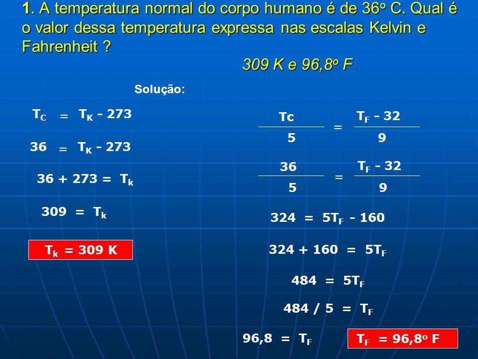 1.1. A temperatura normal do corpo humano é de 36 o 36 o C.