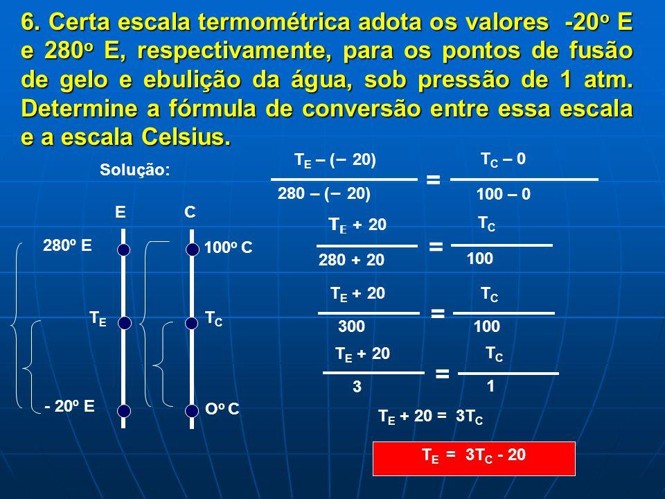 6. Certa escala termométrica adota os valores -20 o -20 o E e 280 o 280 o E, respectivamente, para os pontos de fusão de gelo e ebulição da água, sob