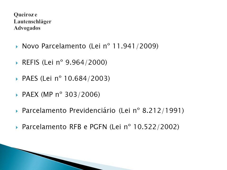  Novo Parcelamento (Lei nº 11.941/2009)  REFIS (Lei nº 9.964/2000)  PAES (Lei nº 10.684/2003)  PAEX (MP nº 303/2006)  Parcelamento Previdenciário (Lei nº 8.212/1991)  Parcelamento RFB e PGFN (Lei nº 10.522/2002)