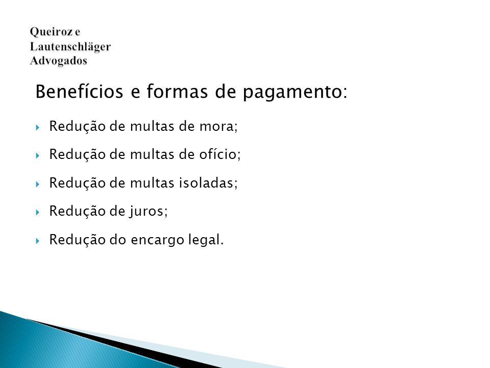 Benefícios e formas de pagamento:  Redução de multas de mora;  Redução de multas de ofício;  Redução de multas isoladas;  Redução de juros;  Redução do encargo legal.