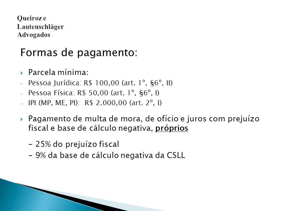 Formas de pagamento:  Parcela mínima: - Pessoa Jurídica: R$ 100,00 (art.