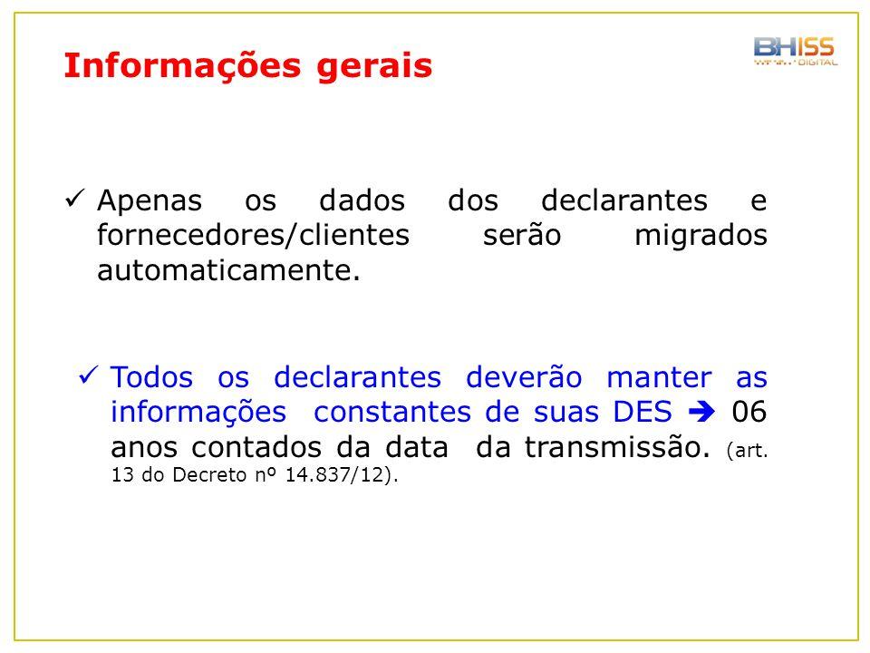 Informações gerais Todos os declarantes deverão manter as informações constantes de suas DES  06 anos contados da data da transmissão. (art. 13 do De