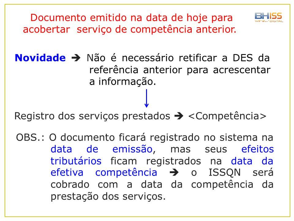 Documento emitido na data de hoje para acobertar serviço de competência anterior. OBS.: O documento ficará registrado no sistema na data de emissão, m