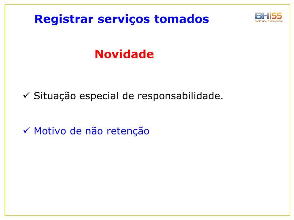 Registrar serviços tomados Novidade Situação especial de responsabilidade. Motivo de não retenção