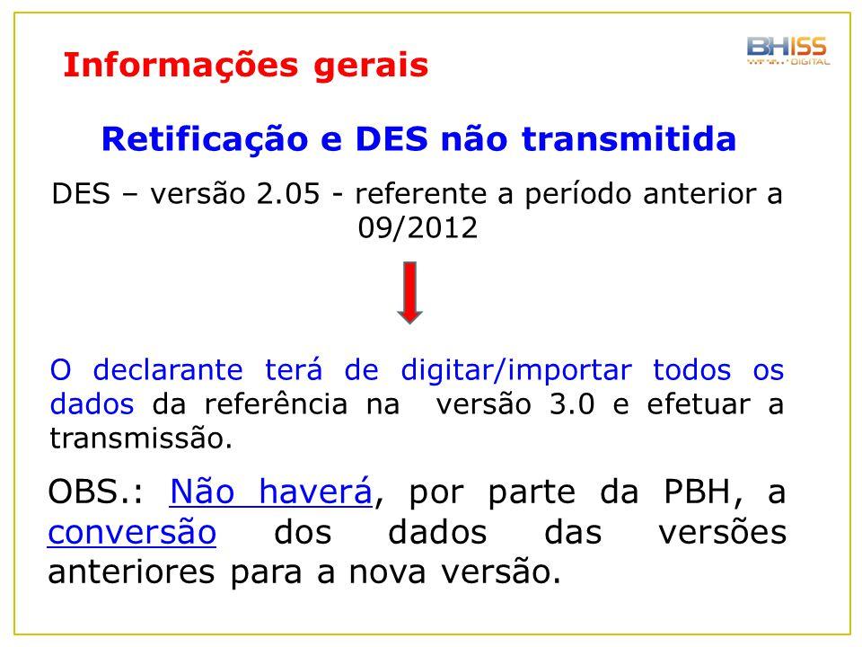DES – versão 2.05 - referente a período anterior a 09/2012 O declarante terá de digitar/importar todos os dados da referência na versão 3.0 e efetuar