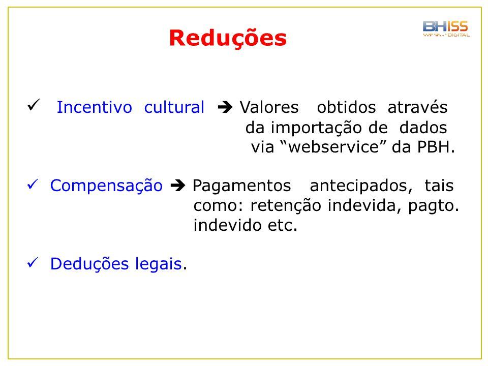 """Reduções Incentivo cultural  Valores obtidos através da importação de dados via """"webservice"""" da PBH. Compensação  Pagamentos antecipados, tais como:"""
