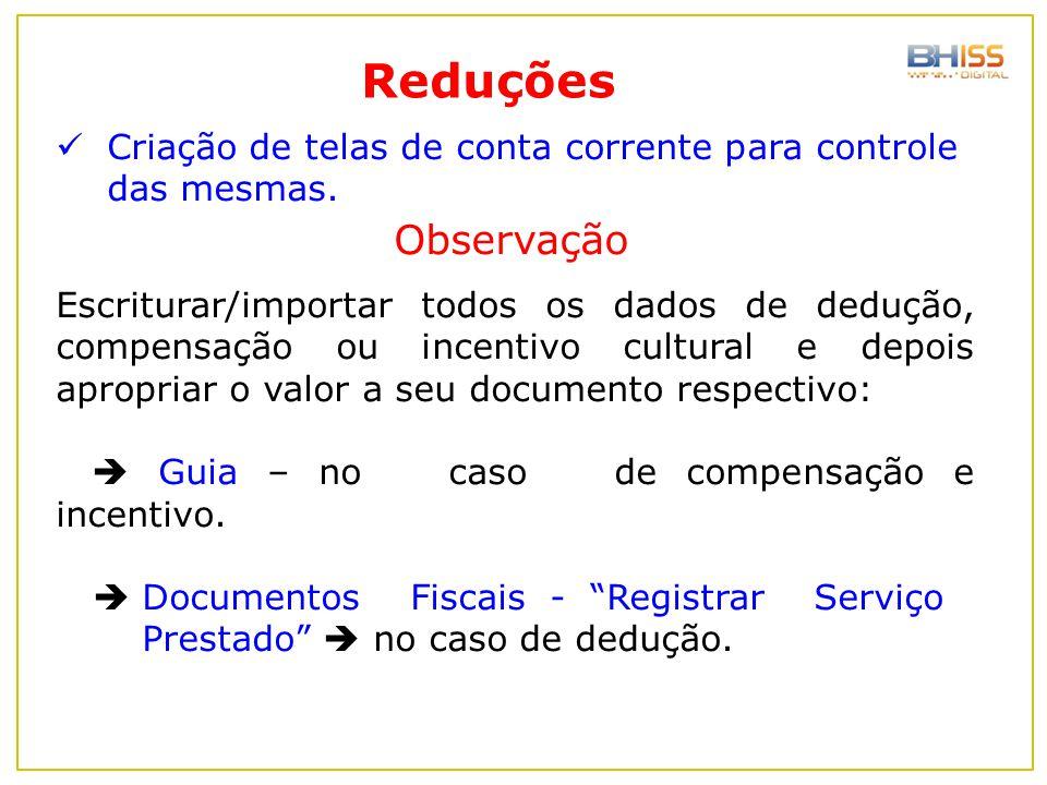 Reduções Criação de telas de conta corrente para controle das mesmas. Escriturar/importar todos os dados de dedução, compensação ou incentivo cultural
