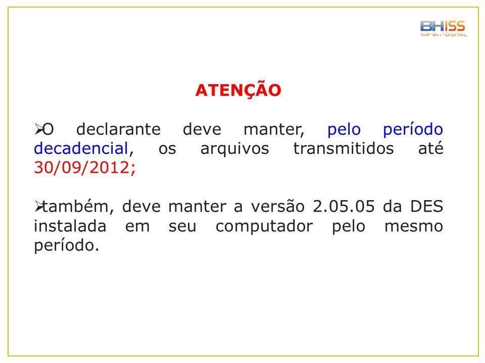 ATENÇÃO  O declarante deve manter, pelo período decadencial, os arquivos transmitidos até 30/09/2012;  também, deve manter a versão 2.05.05 da DES i