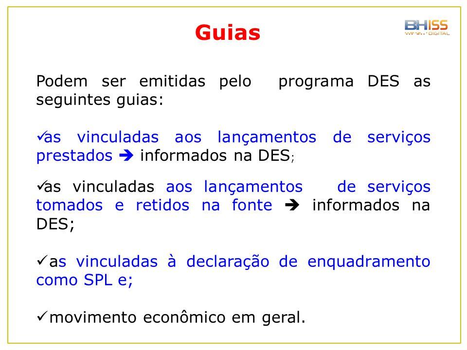 Podem ser emitidas pelo programa DES as seguintes guias: as vinculadas aos lançamentos de serviços prestados  informados na DES ; as vinculadas aos l