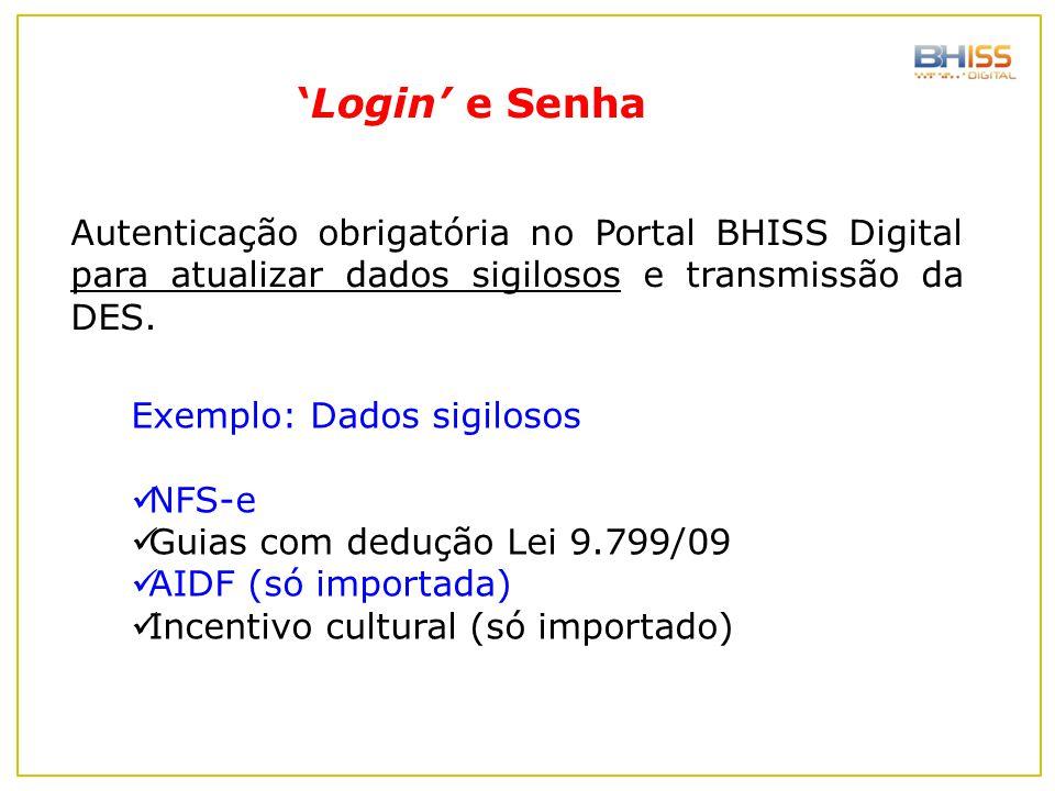 Exemplo: Dados sigilosos NFS-e Guias com dedução Lei 9.799/09 AIDF (só importada) Incentivo cultural (só importado) Autenticação obrigatória no Portal