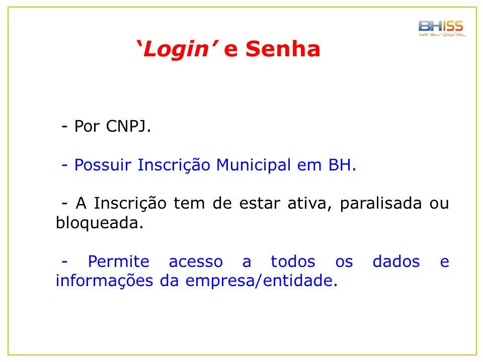 - Por CNPJ. - Possuir Inscrição Municipal em BH. - A Inscrição tem de estar ativa, paralisada ou bloqueada. - Permite acesso a todos os dados e inform
