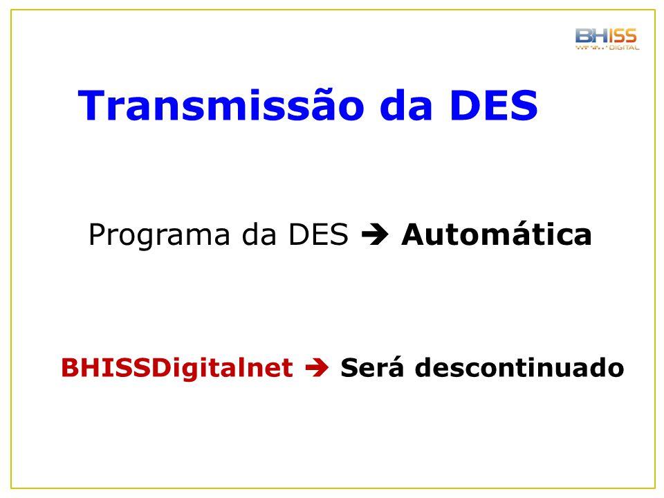 Programa da DES  Automática BHISSDigitalnet  Será descontinuado Transmissão da DES