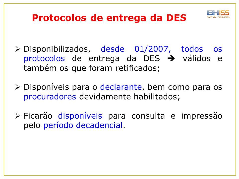 Protocolos de entrega da DES  Disponibilizados, desde 01/2007, todos os protocolos de entrega da DES  válidos e também os que foram retificados;  D