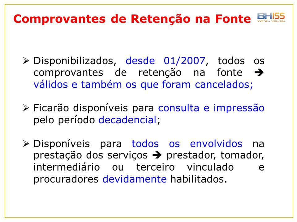  Disponibilizados, desde 01/2007, todos os comprovantes de retenção na fonte  válidos e também os que foram cancelados;  Ficarão disponíveis para c