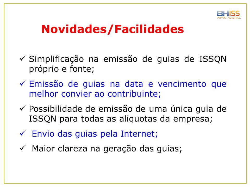 Simplificação na emissão de guias de ISSQN próprio e fonte; Emissão de guias na data e vencimento que melhor convier ao contribuinte; Possibilidade de