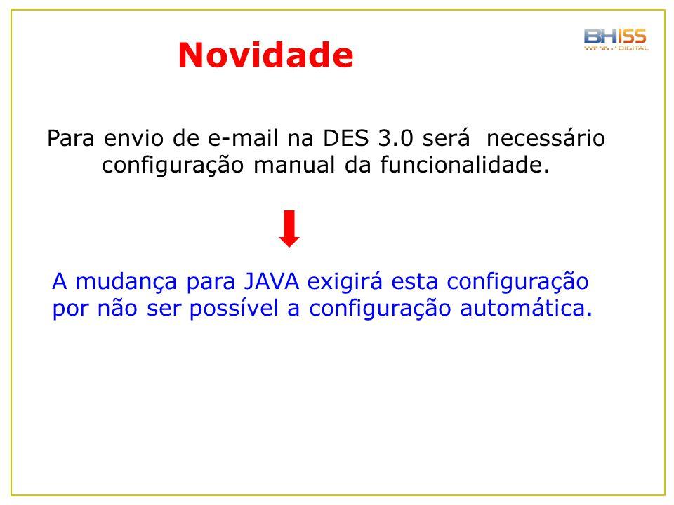 Para envio de e-mail na DES 3.0 será necessário configuração manual da funcionalidade. A mudança para JAVA exigirá esta configuração por não ser possí