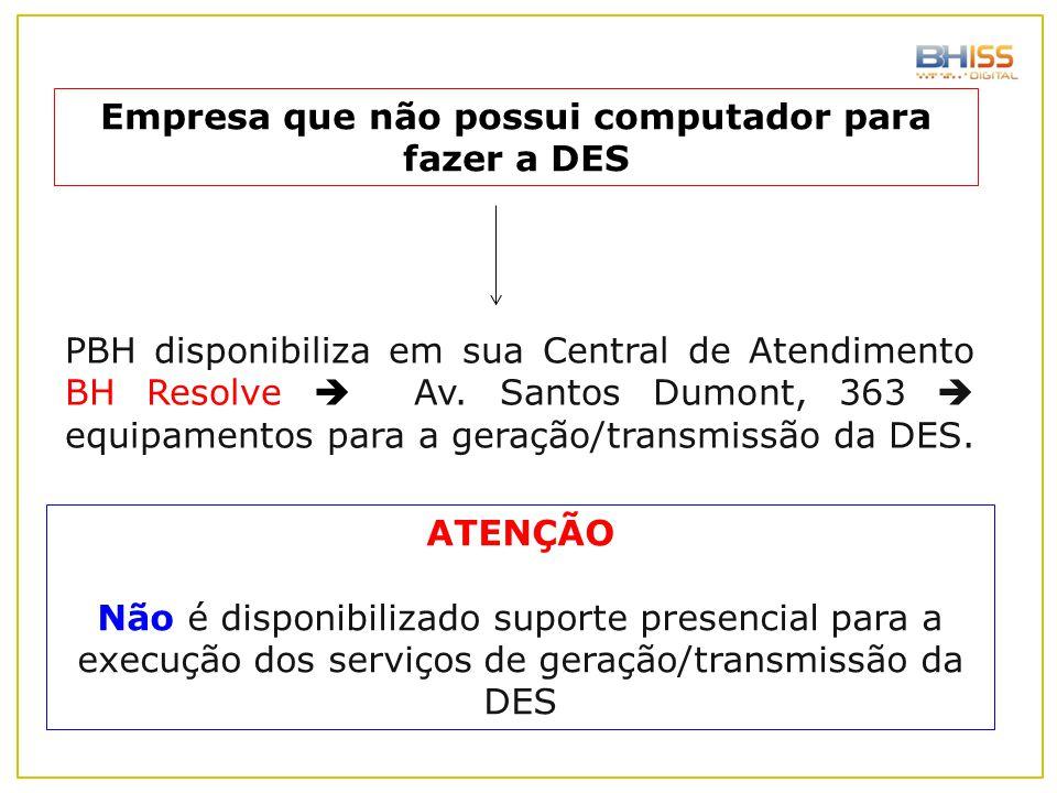 Empresa que não possui computador para fazer a DES PBH disponibiliza em sua Central de Atendimento BH Resolve  Av. Santos Dumont, 363  equipamentos