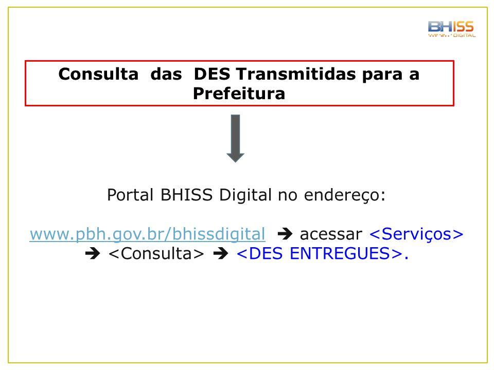 Consulta das DES Transmitidas para a Prefeitura Portal BHISS Digital no endereço: www.pbh.gov.br/bhissdigitalwww.pbh.gov.br/bhissdigital  acessar  