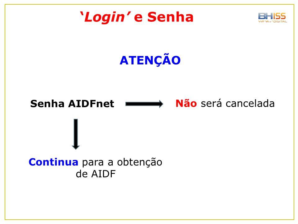 'Login' e Senha Senha AIDFnet ATENÇÃO Não será cancelada Continua para a obtenção de AIDF