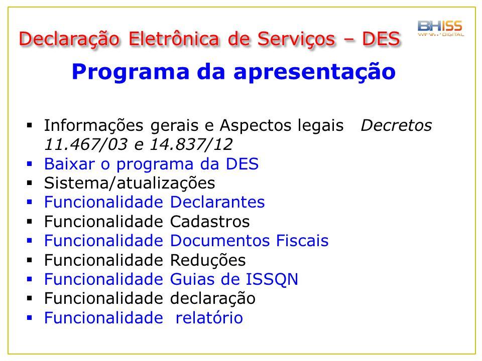 Programa da apresentação Declaração Eletrônica de Serviços – DES  Informações gerais e Aspectos legais Decretos 11.467/03 e 14.837/12  Baixar o prog