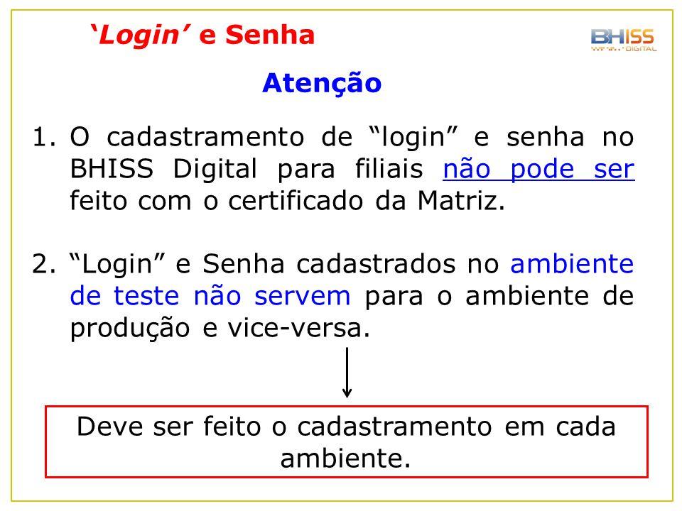 """'Login' e Senha Atenção 1.O cadastramento de """"login"""" e senha no BHISS Digital para filiais não pode ser feito com o certificado da Matriz. 2.""""Login"""" e"""